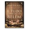 E Tudo Começou em Belém - Max Lucado