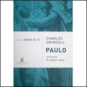 Heróis da Fé / Paulo / Charles Swindoll