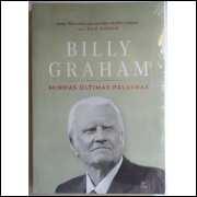Minhas Últimas Palavras Billy Graham